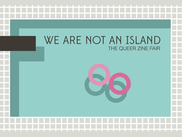 WE ARE NOT AN ISLAND Queer Zine Fair